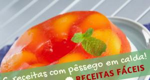 6 receitas com pêssego em calda