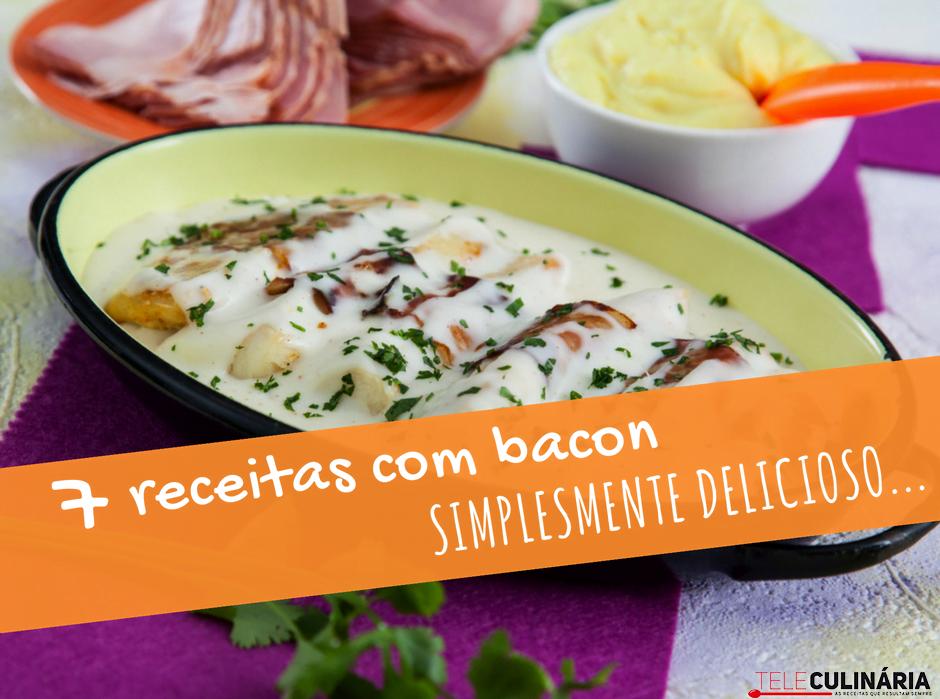 7 receitas com bacon teleculinaria