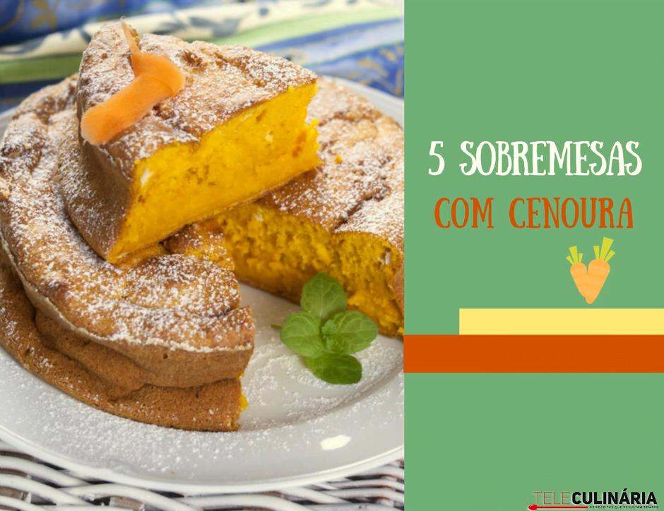 5 sobremesas com cenoura teleculinaria