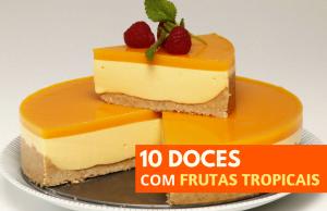 10 doces com frutas tropicais