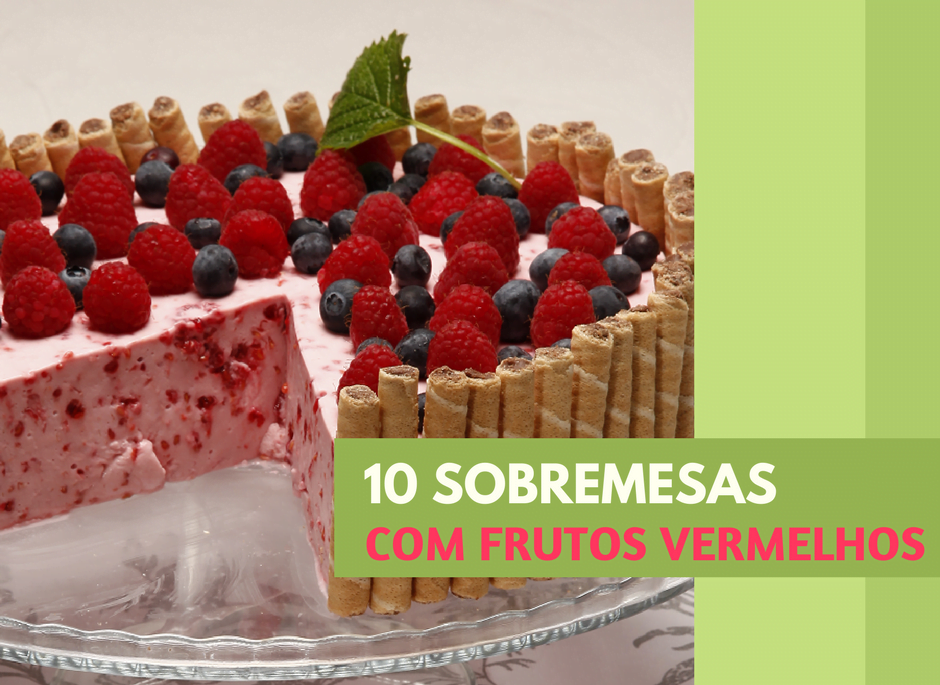 10 sobremesas com frutos vermelhos